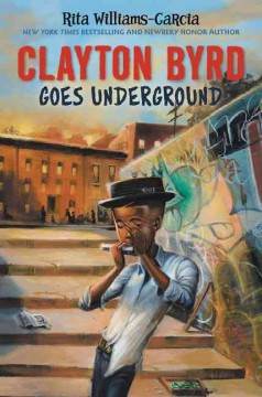 Cover image Clayton Byrd goes Underground by Rita Williams-Garcia